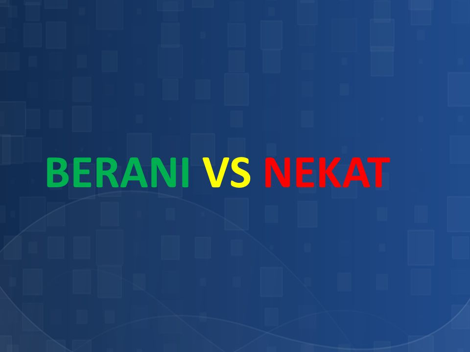 BERANI vs NEKAT
