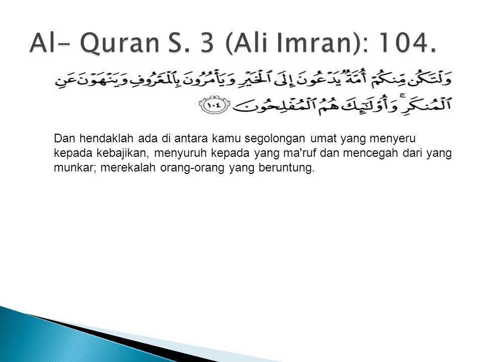 Al- Quran S. 3 (Ali Imran): 104.