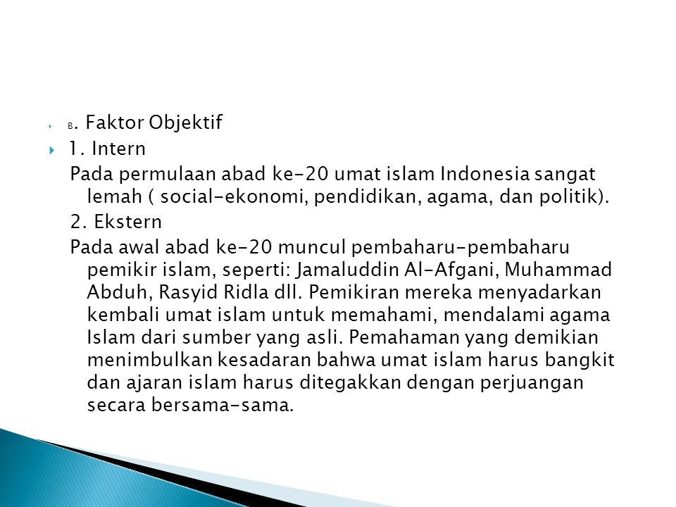 B. Faktor Objektif 1. Intern. Pada permulaan abad ke-20 umat islam Indonesia sangat lemah ( social-ekonomi, pendidikan, agama, dan politik).