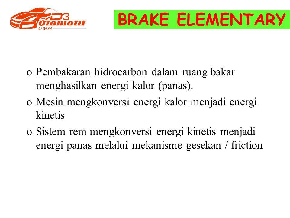 BRAKE ELEMENTARY Pembakaran hidrocarbon dalam ruang bakar menghasilkan energi kalor (panas). Mesin mengkonversi energi kalor menjadi energi kinetis.