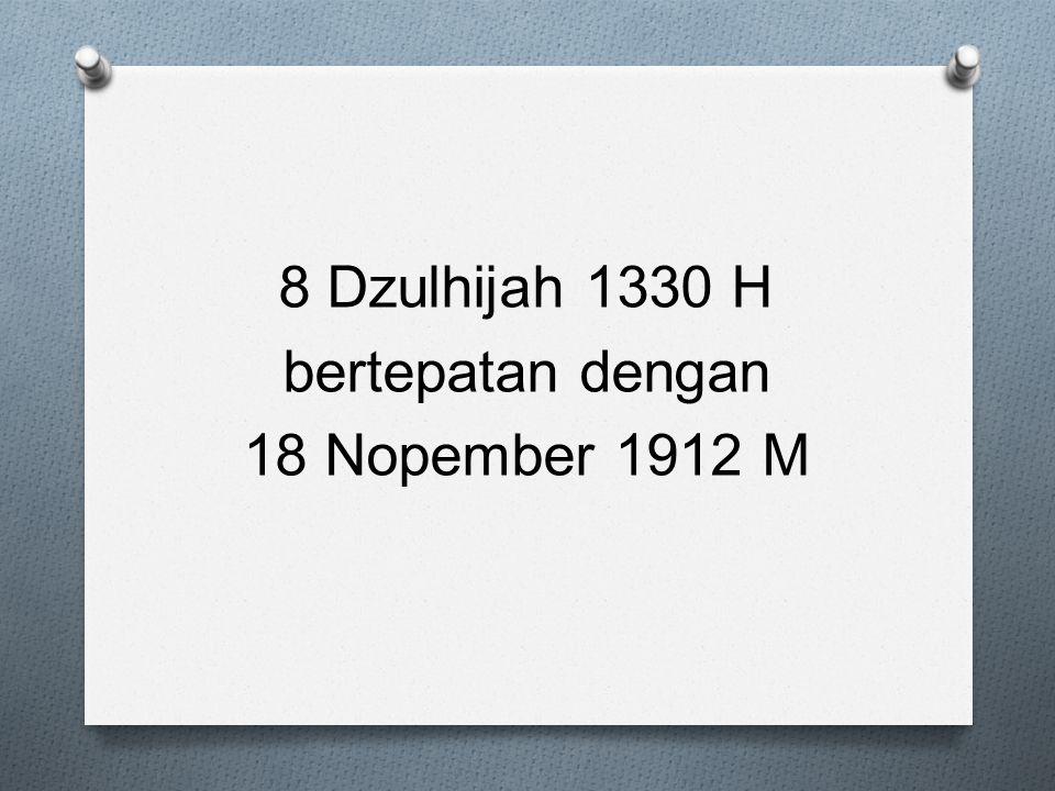 8 Dzulhijah 1330 H bertepatan dengan 18 Nopember 1912 M