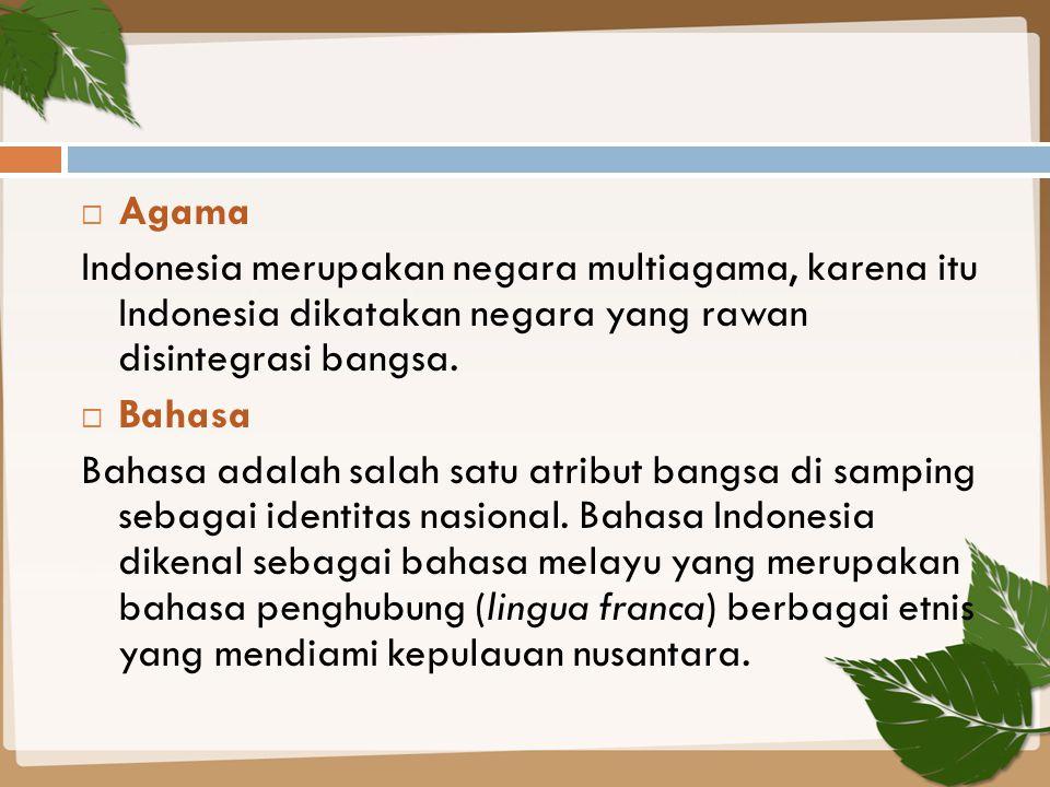 Agama Indonesia merupakan negara multiagama, karena itu Indonesia dikatakan negara yang rawan disintegrasi bangsa.