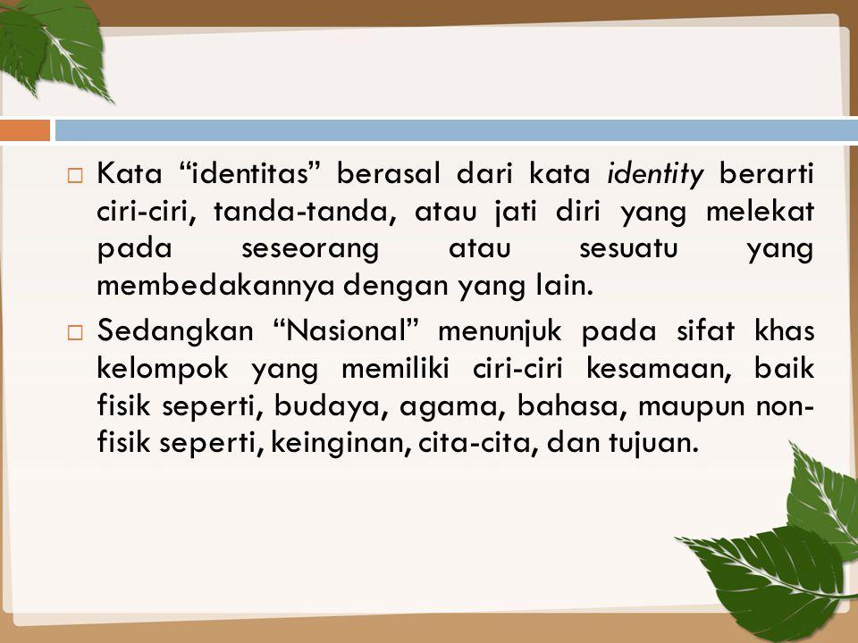 Kata identitas berasal dari kata identity berarti ciri-ciri, tanda-tanda, atau jati diri yang melekat pada seseorang atau sesuatu yang membedakannya dengan yang lain.