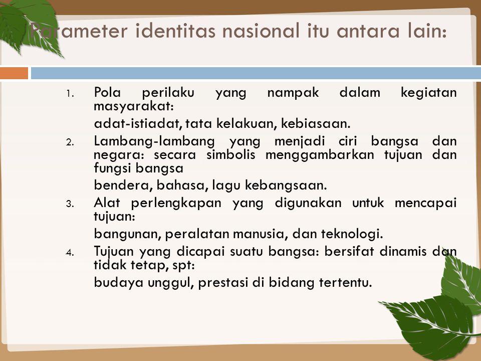Parameter identitas nasional itu antara lain: