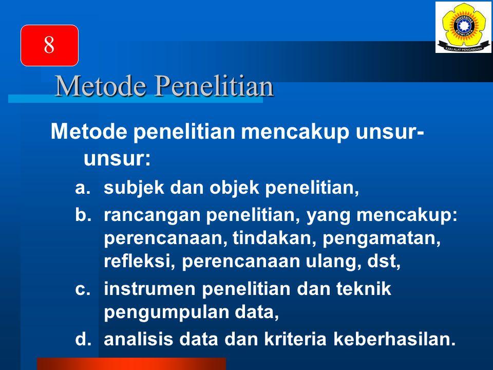 Metode Penelitian 8 Metode penelitian mencakup unsur-unsur: