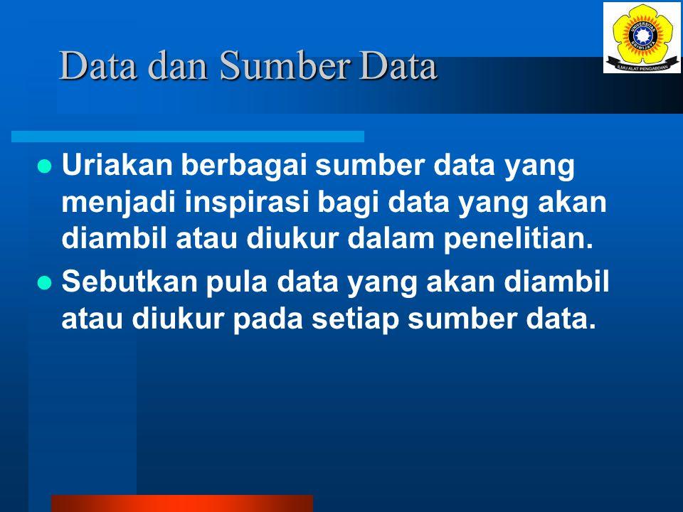 Data dan Sumber Data Uriakan berbagai sumber data yang menjadi inspirasi bagi data yang akan diambil atau diukur dalam penelitian.