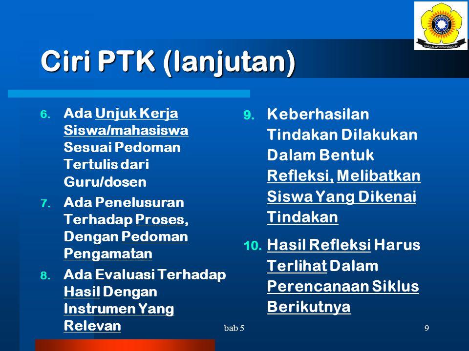 Ciri PTK (lanjutan) Ada Unjuk Kerja Siswa/mahasiswa Sesuai Pedoman Tertulis dari Guru/dosen.