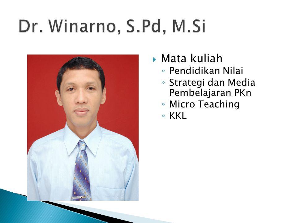 Dr. Winarno, S.Pd, M.Si Mata kuliah Pendidikan Nilai