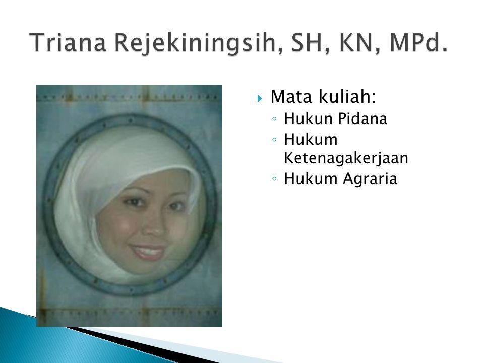 Triana Rejekiningsih, SH, KN, MPd.
