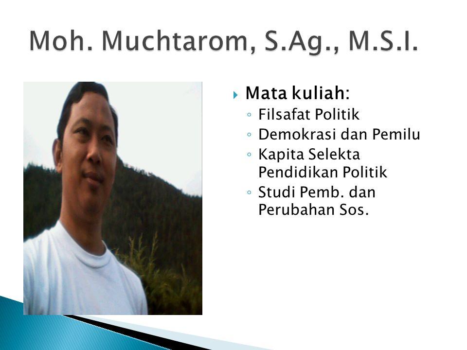 Moh. Muchtarom, S.Ag., M.S.I. Mata kuliah: Filsafat Politik