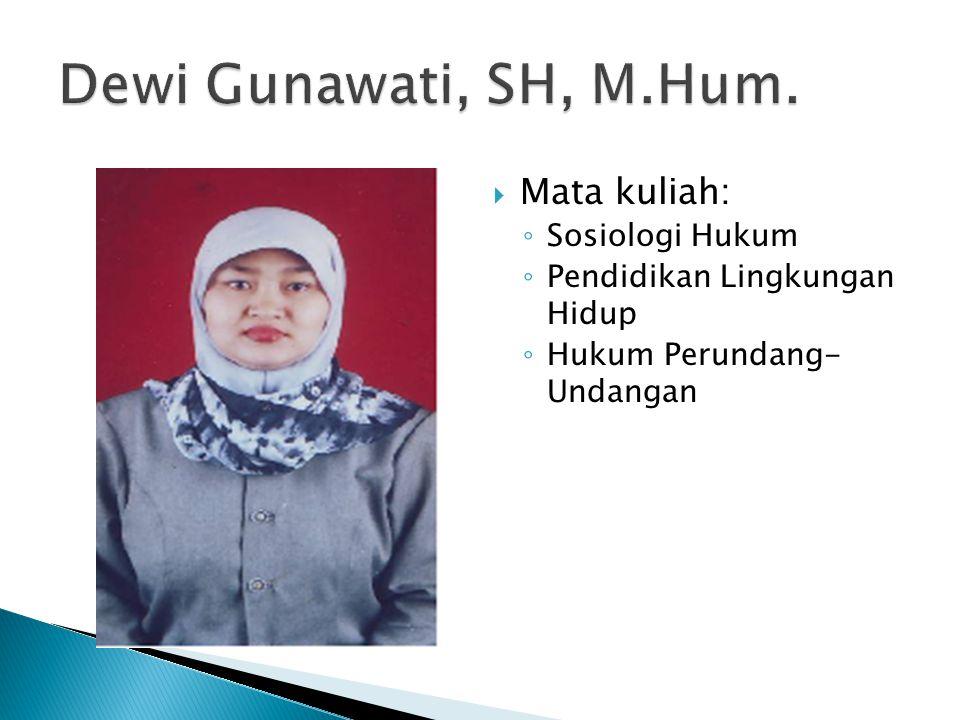 Dewi Gunawati, SH, M.Hum. Mata kuliah: Sosiologi Hukum