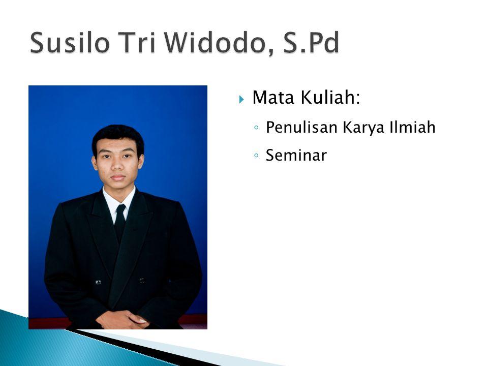 Susilo Tri Widodo, S.Pd Mata Kuliah: Penulisan Karya Ilmiah Seminar