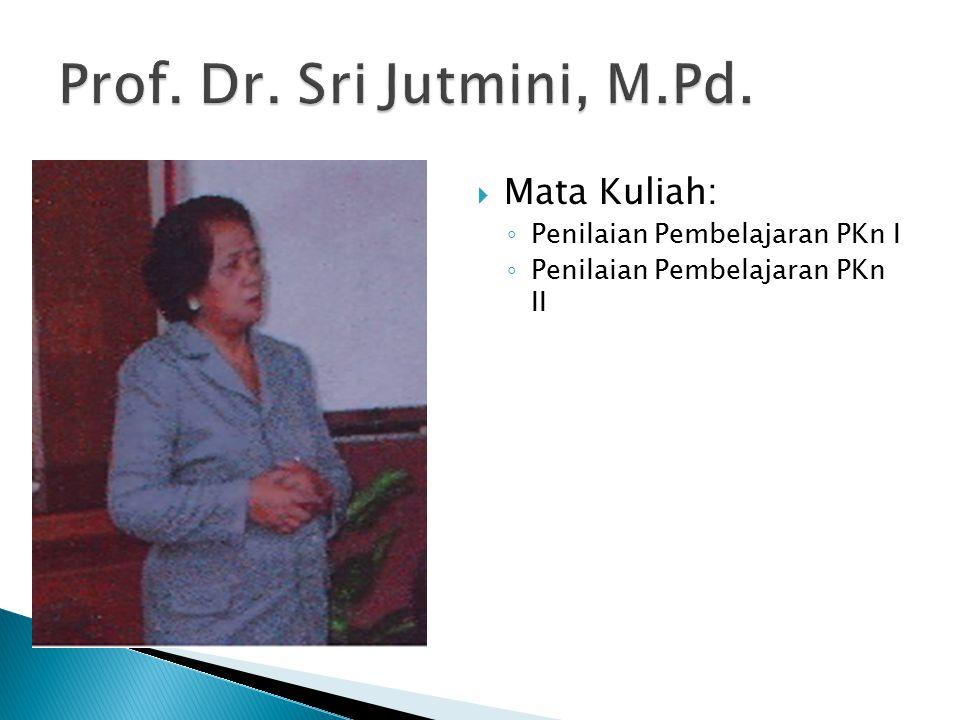 Prof. Dr. Sri Jutmini, M.Pd. Mata Kuliah: Penilaian Pembelajaran PKn I