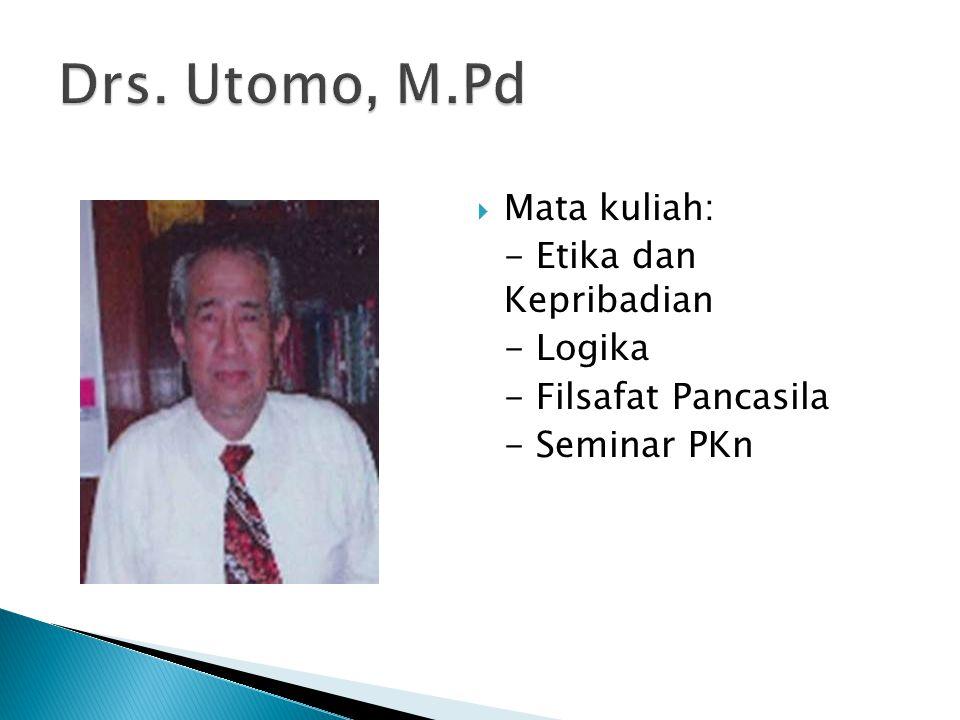 Drs. Utomo, M.Pd Mata kuliah: - Etika dan Kepribadian - Logika