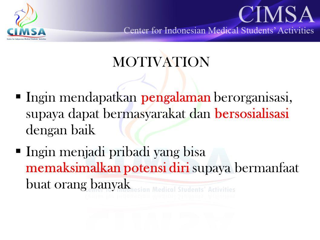 MOTIVATION Ingin mendapatkan pengalaman berorganisasi, supaya dapat bermasyarakat dan bersosialisasi dengan baik.