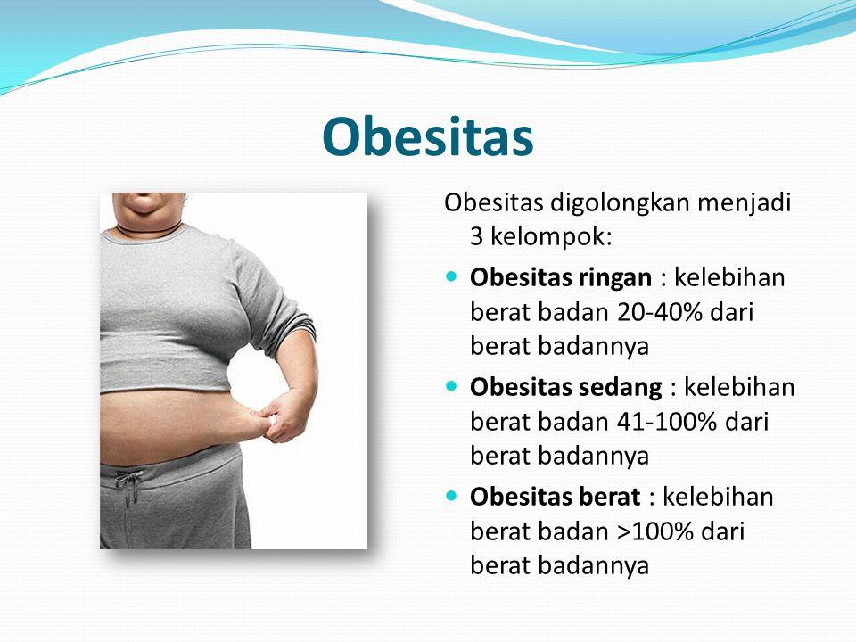 Obesitas Obesitas digolongkan menjadi 3 kelompok: