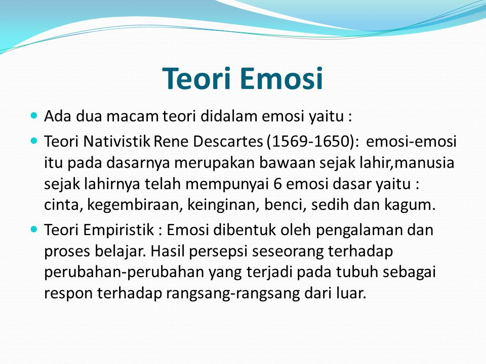 Teori Emosi Ada dua macam teori didalam emosi yaitu :