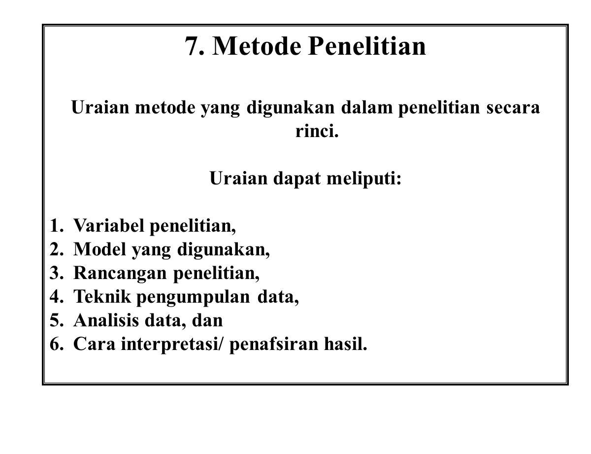 7. Metode Penelitian Uraian metode yang digunakan dalam penelitian secara rinci. Uraian dapat meliputi: