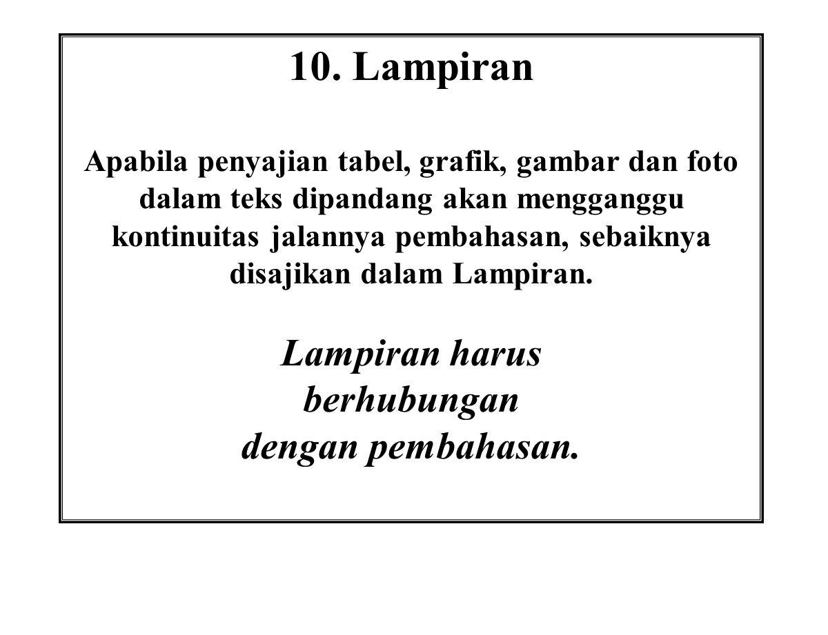 10. Lampiran Lampiran harus berhubungan dengan pembahasan.