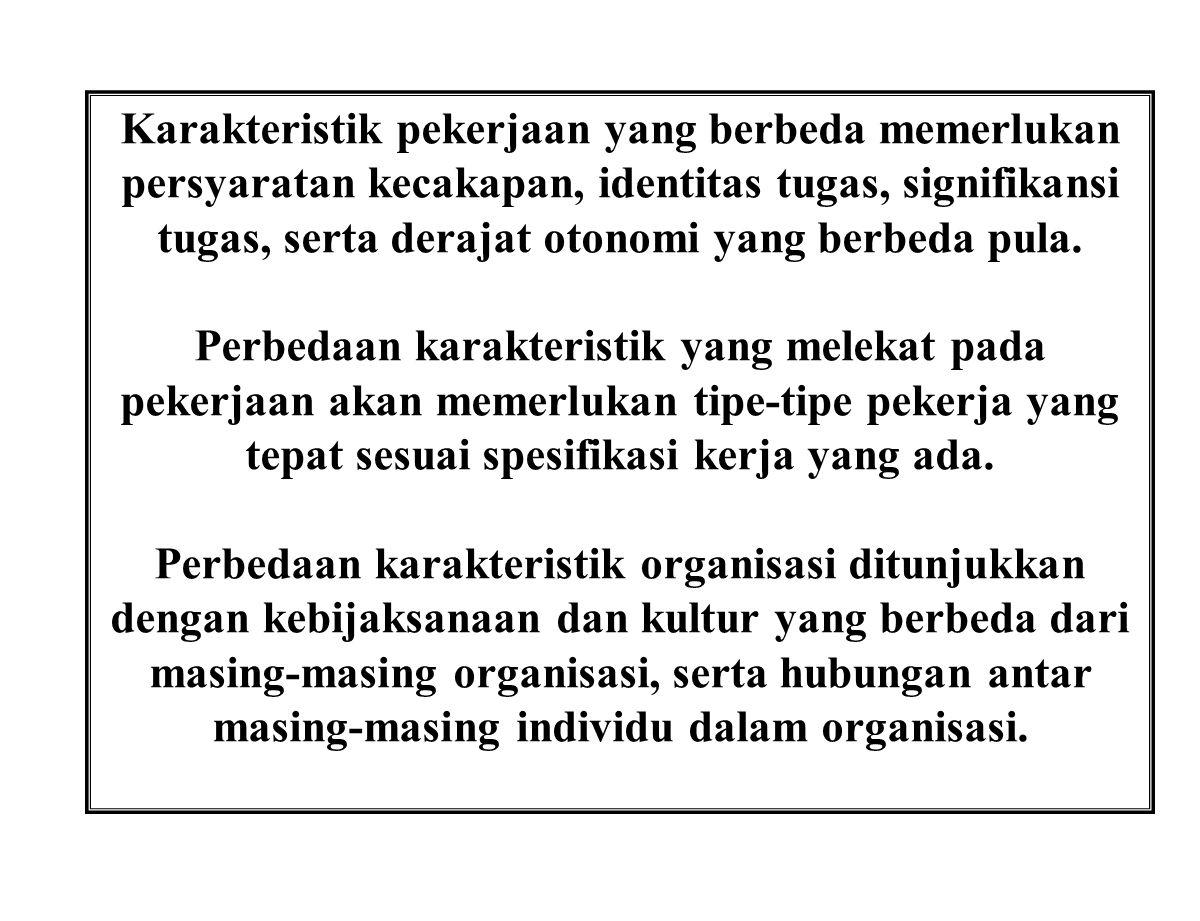 Karakteristik pekerjaan yang berbeda memerlukan persyaratan kecakapan, identitas tugas, signifikansi tugas, serta derajat otonomi yang berbeda pula.