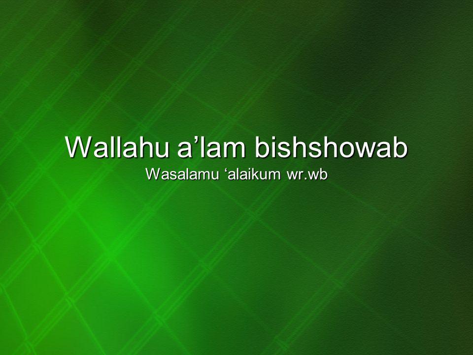 Wallahu a'lam bishshowab Wasalamu 'alaikum wr.wb