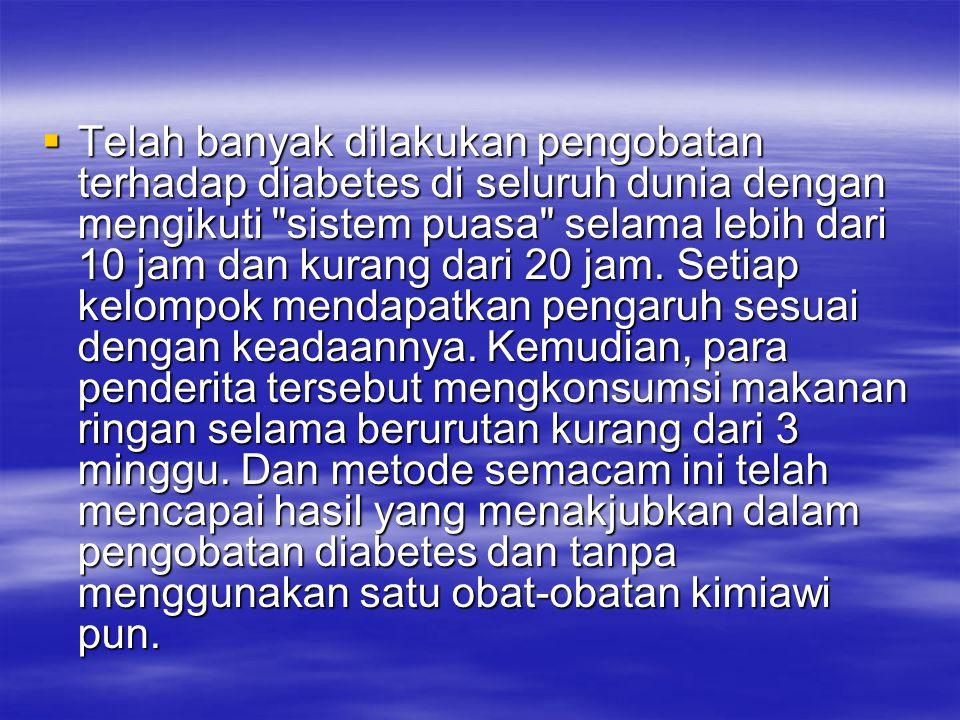 Telah banyak dilakukan pengobatan terhadap diabetes di seluruh dunia dengan mengikuti sistem puasa selama lebih dari 10 jam dan kurang dari 20 jam.