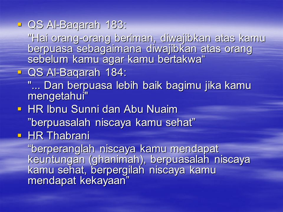 QS Al-Baqarah 183: Hai orang-orang beriman, diwajibkan atas kamu berpuasa sebagaimana diwajibkan atas orang sebelum kamu agar kamu bertakwa