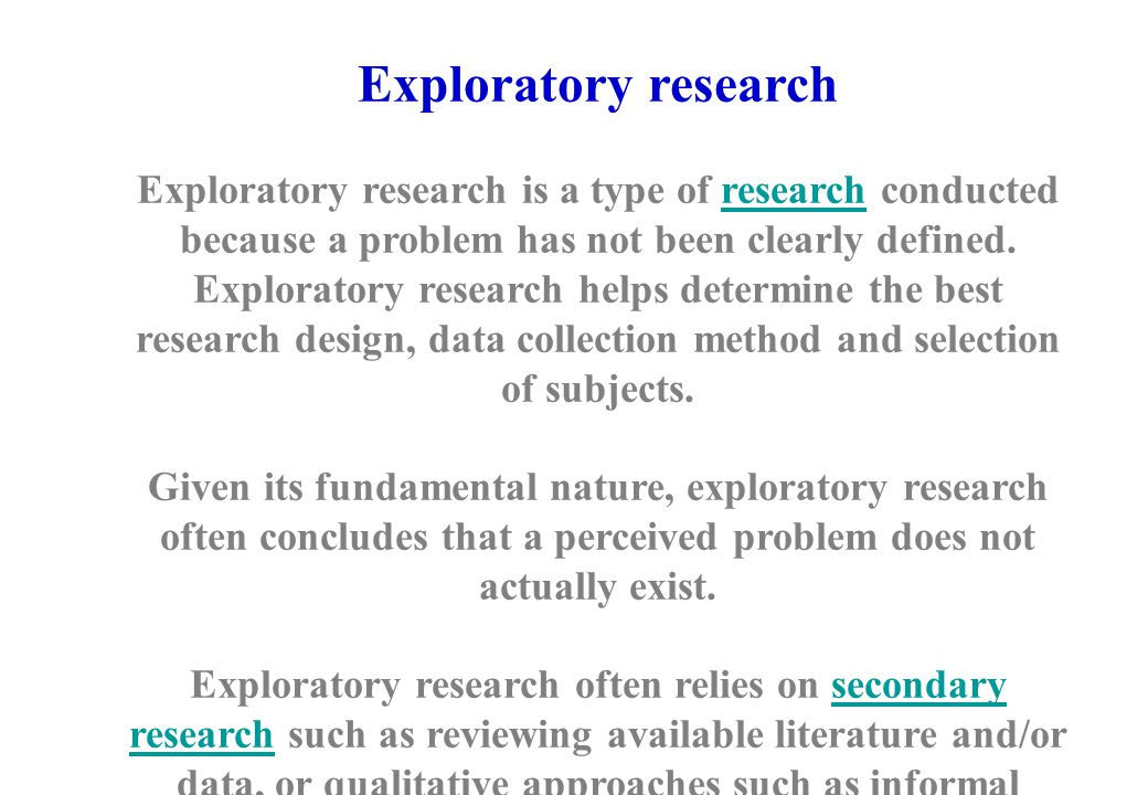 Exploratory research Exploratory research is a type of research conducted because a problem has not been clearly defined.