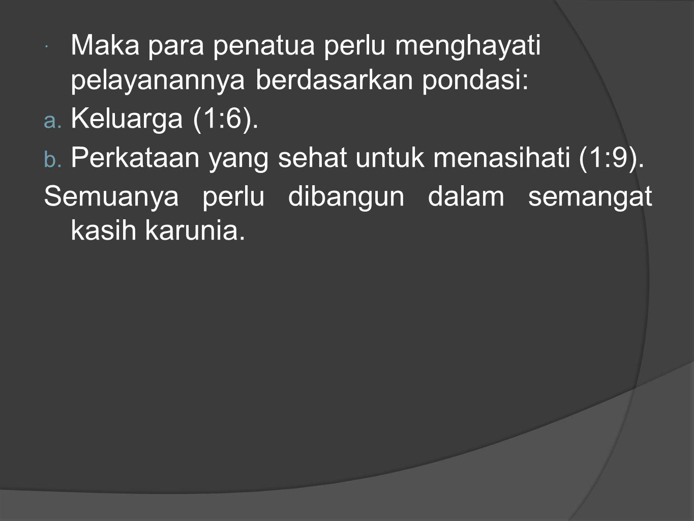 Maka para penatua perlu menghayati pelayanannya berdasarkan pondasi: