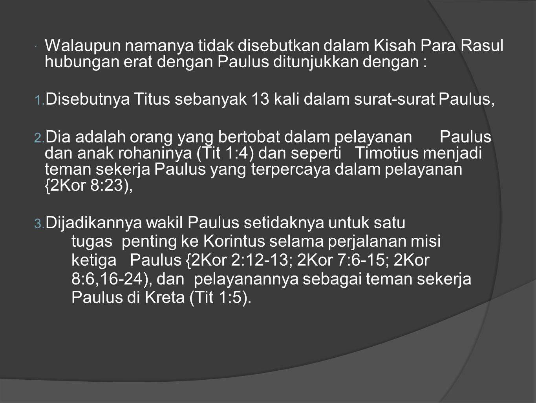 Walaupun namanya tidak disebutkan dalam Kisah Para Rasul hubungan erat dengan Paulus ditunjukkan dengan :