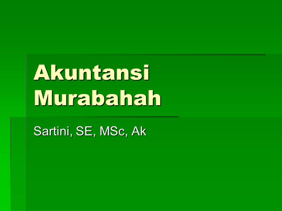 Akuntansi Murabahah Sartini, SE, MSc, Ak