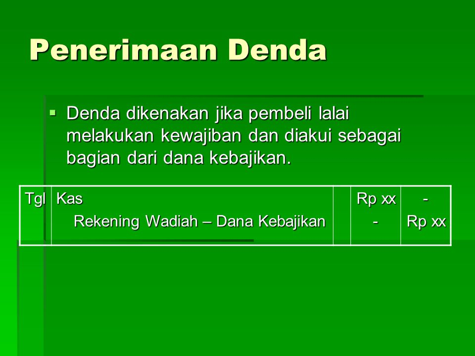 Penerimaan Denda Denda dikenakan jika pembeli lalai melakukan kewajiban dan diakui sebagai bagian dari dana kebajikan.