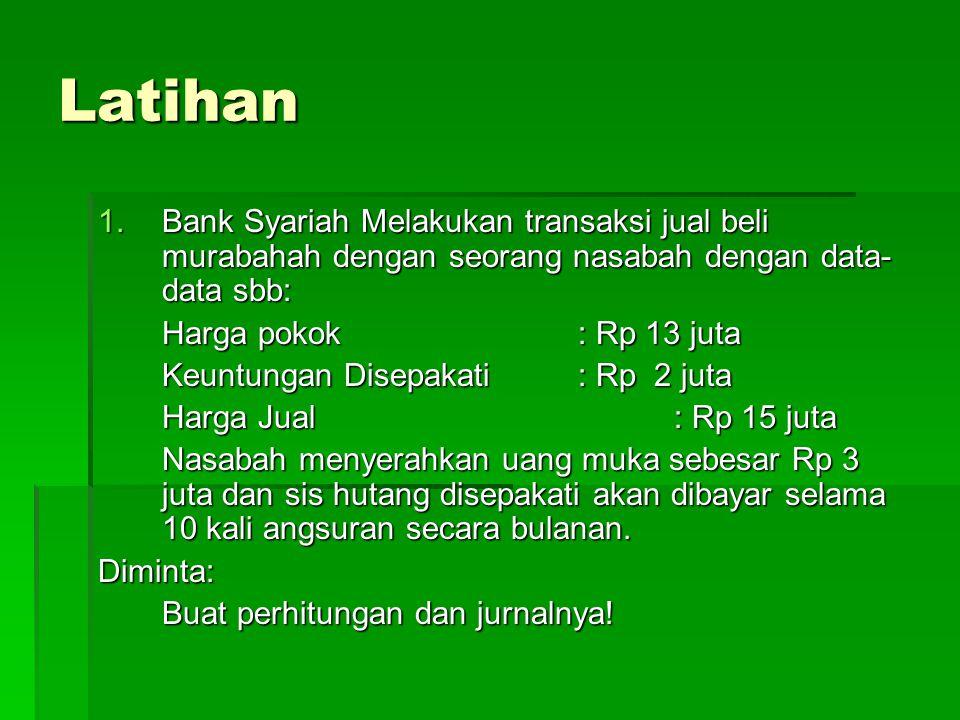 Latihan Bank Syariah Melakukan transaksi jual beli murabahah dengan seorang nasabah dengan data-data sbb:
