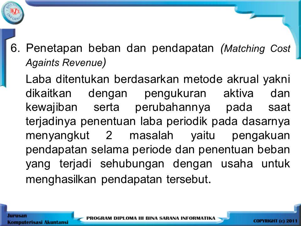 6. Penetapan beban dan pendapatan (Matching Cost Againts Revenue)