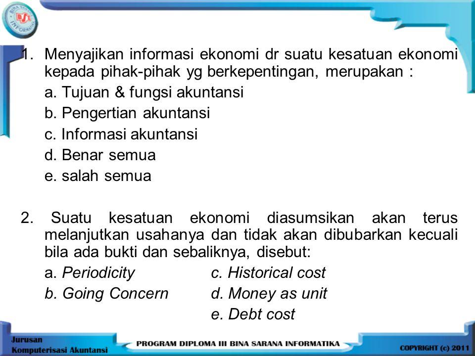1. Menyajikan informasi ekonomi dr suatu kesatuan ekonomi kepada pihak-pihak yg berkepentingan, merupakan :