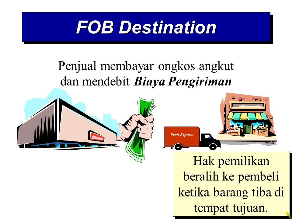 FOB Destination Penjual membayar ongkos angkut dan mendebit Biaya Pengiriman. Fruit Express.