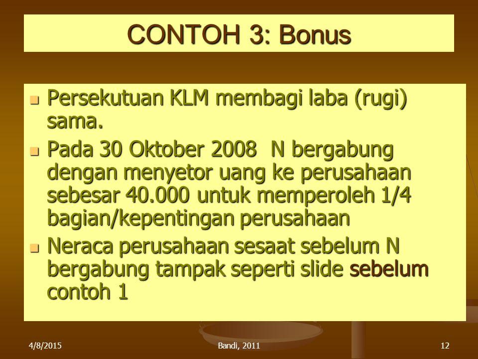 CONTOH 3: Bonus Persekutuan KLM membagi laba (rugi) sama.
