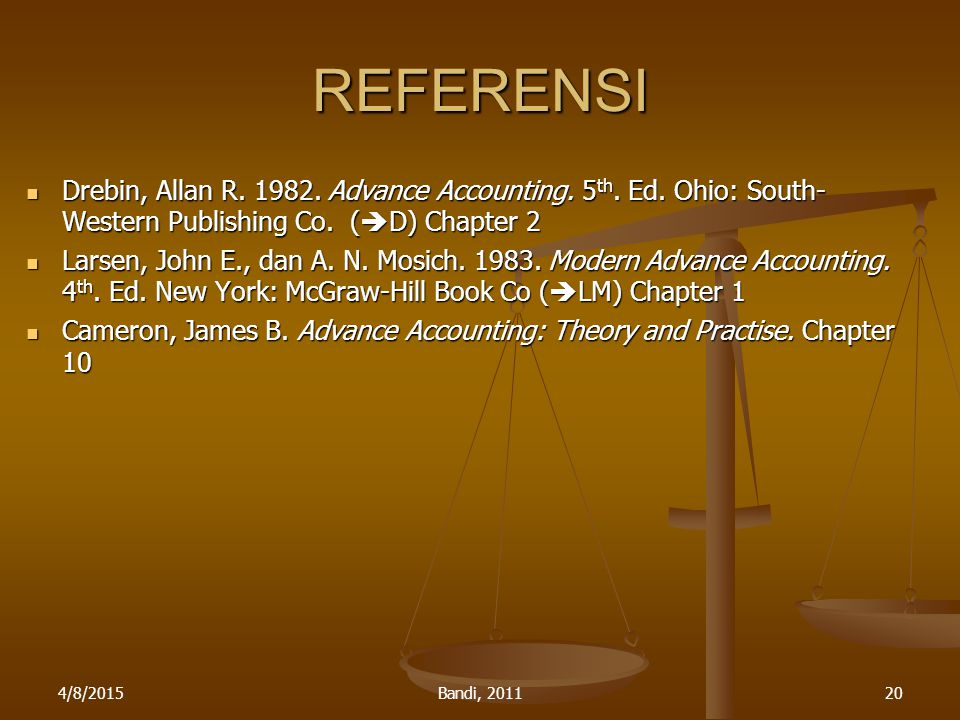 REFERENSI Drebin, Allan R. 1982. Advance Accounting. 5th. Ed. Ohio: South-Western Publishing Co. (D) Chapter 2.