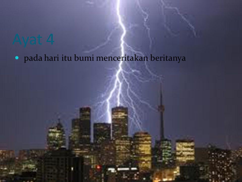 Ayat 4 pada hari itu bumi menceritakan beritanya