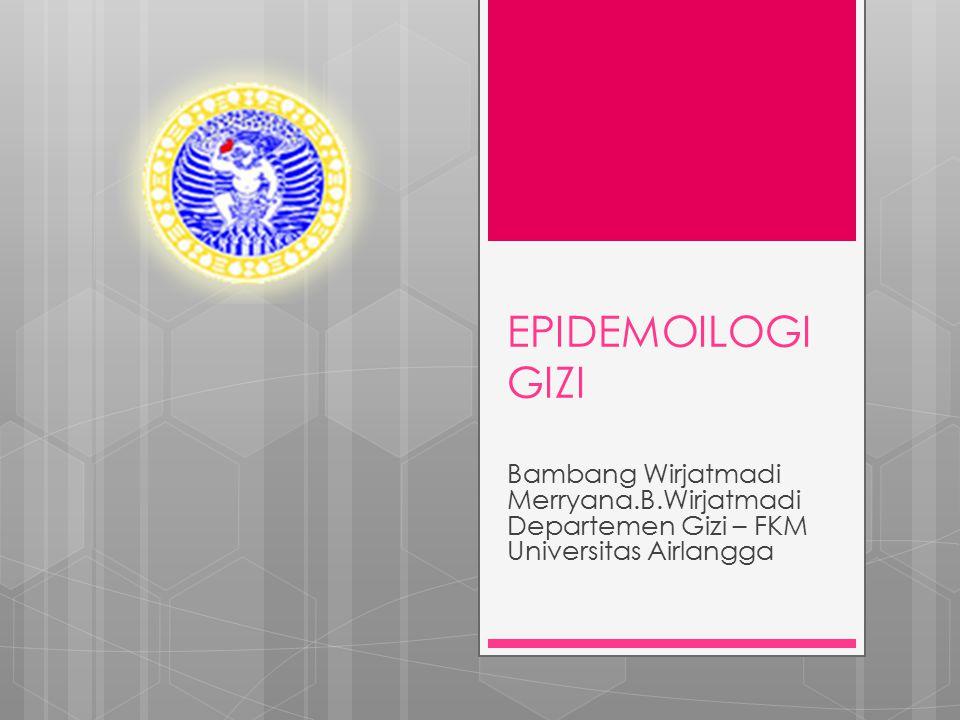EPIDEMOILOGI GIZI Bambang Wirjatmadi Merryana.B.Wirjatmadi