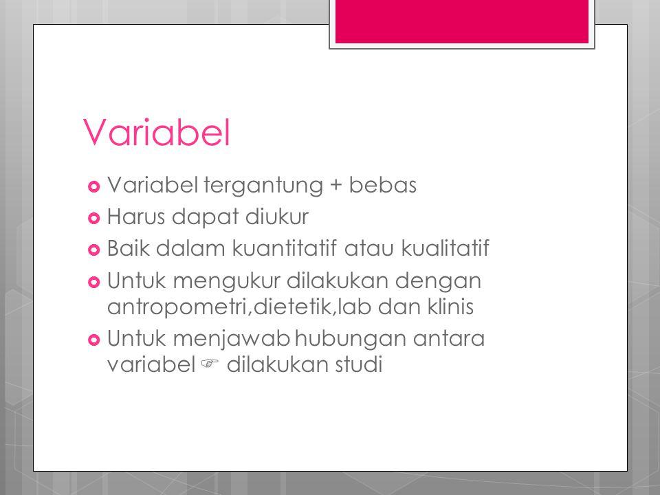 Variabel Variabel tergantung + bebas Harus dapat diukur