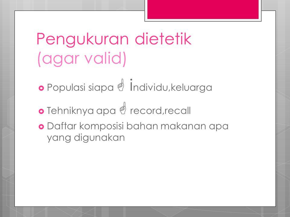 Pengukuran dietetik (agar valid)