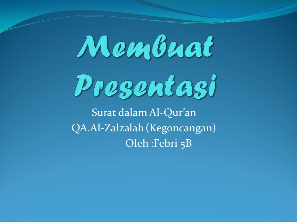 Surat dalam Al-Qur'an QA.Al-Zalzalah (Kegoncangan) Oleh :Febri 5B