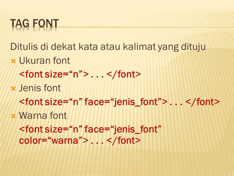 Tag font Ditulis di dekat kata atau kalimat yang dituju Ukuran font