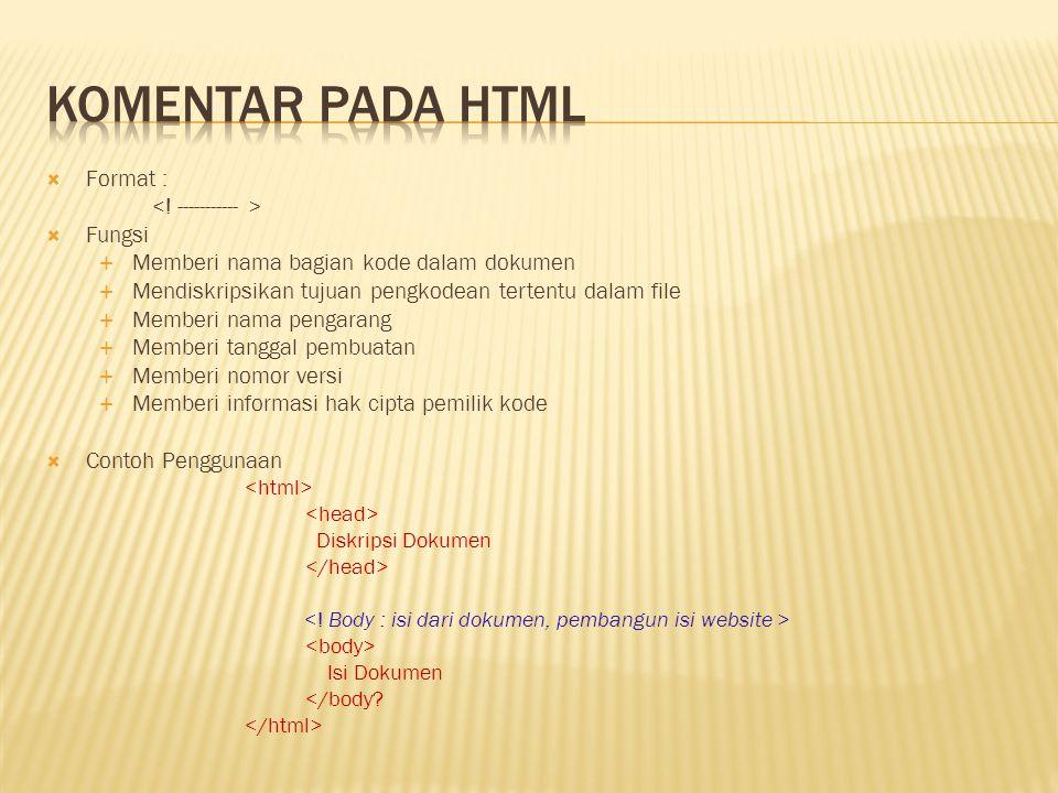 Komentar pada html Format : <! ----------- > Fungsi