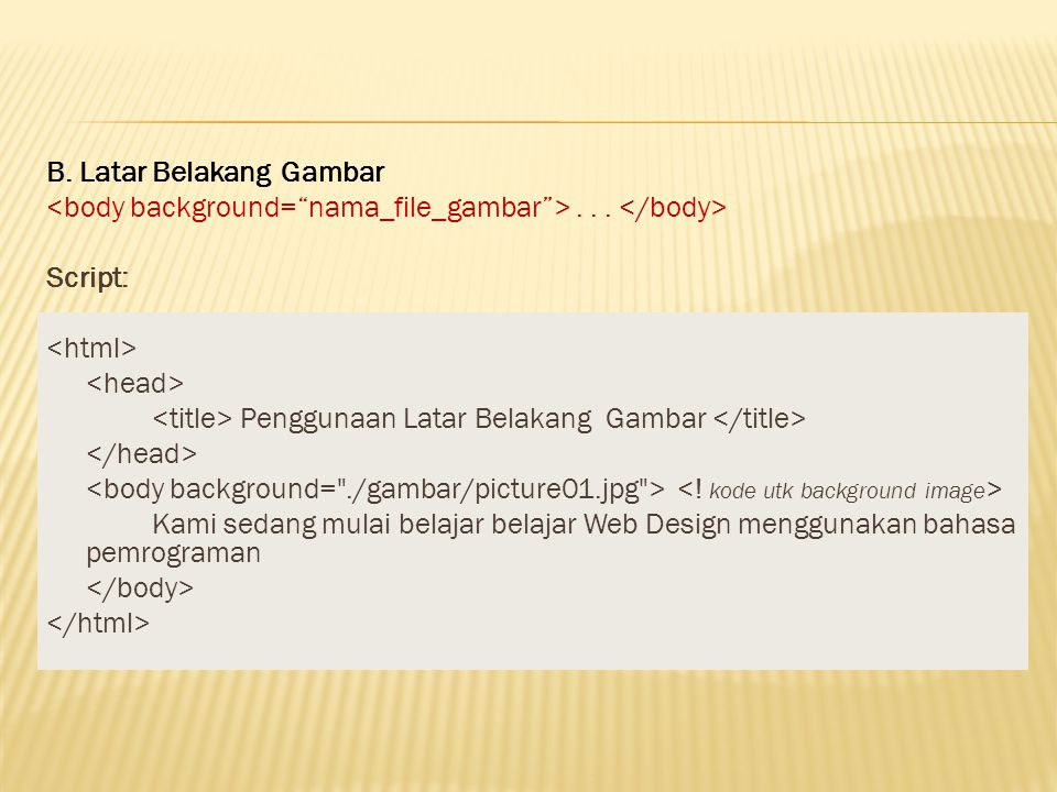 B. Latar Belakang Gambar <body background= nama_file_gambar >