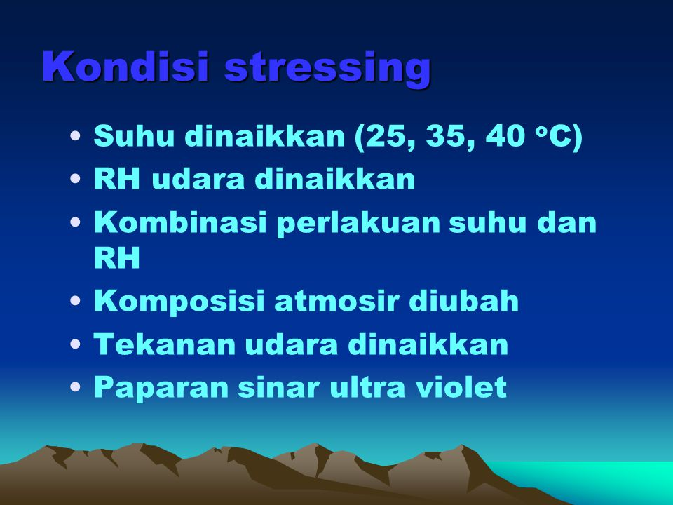 Kondisi stressing Suhu dinaikkan (25, 35, 40 oC) RH udara dinaikkan