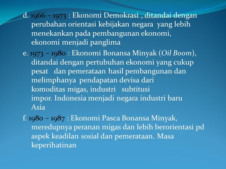 d. 1966 – 1973 : Ekonomi Demokrasi , ditandai dengan