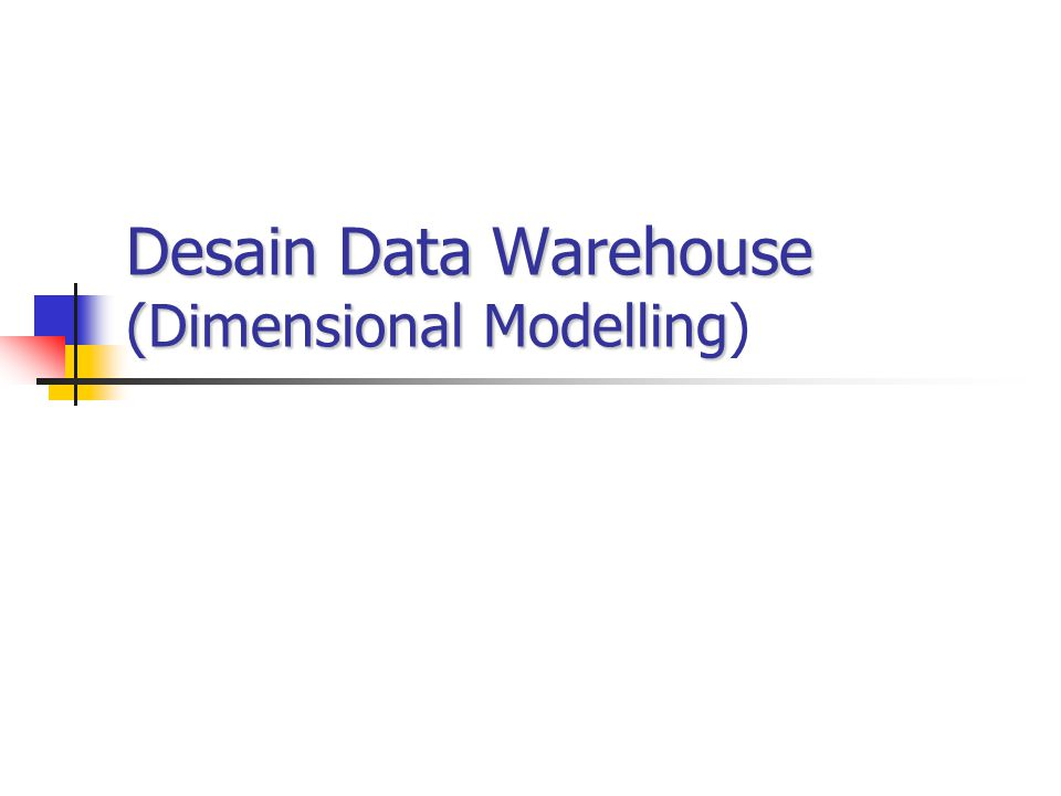 Desain Data Warehouse (Dimensional Modelling)