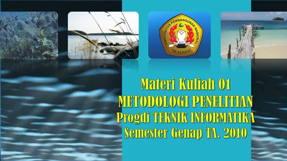 Materi Kuliah 01 METODOLOGI PENELITIAN Progdi TEKNIK INFORMATIKA Semester Genap TA. 2010